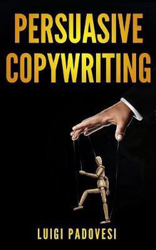 Persuasive Copywriting: Includes COPYWRITING: Persuasive Words That Sell & MIND HACKING: 25 Advanced Persuasion Techniques - Updated 2019