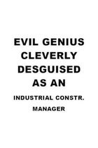 Evil Genius Cleverly Desguised As An Industrial Constr. Manager: Funny Industrial Constr. Manager Notebook, Industrial Construction Managing/Organizer