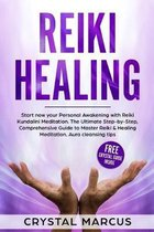 Reiki Healing: Start now your Personal Awakening with Reiki Kundalini Meditation. The Ultimate Step-by-Step, Comprehensive Guide to M
