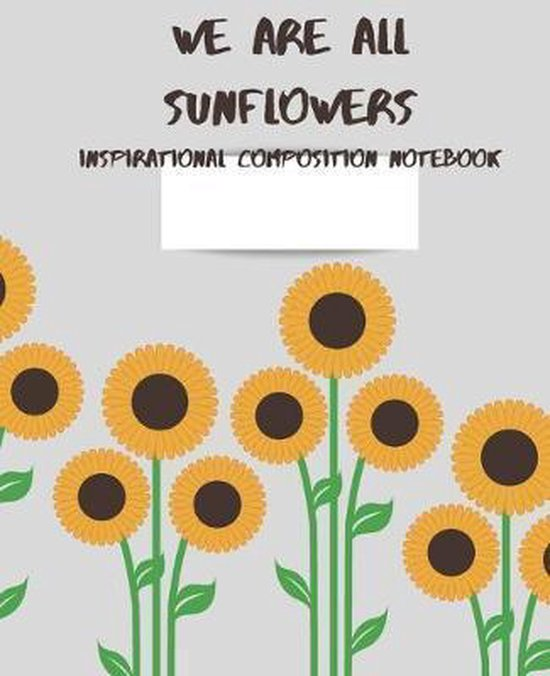 We are all sunflowers Inspirational Composition Notebook