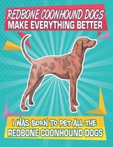 Redbone Coonhound Dogs Make Everything Better I Was Born To Pet All The Redbone Coonhound Dogs: Composition Notebook for Dog and Puppy Lovers