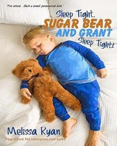 Sleep Tight, Sugar Bear and Grant, Sleep Tight!: Personalized Children's Books, Personalized Gifts, and Bedtime Stories
