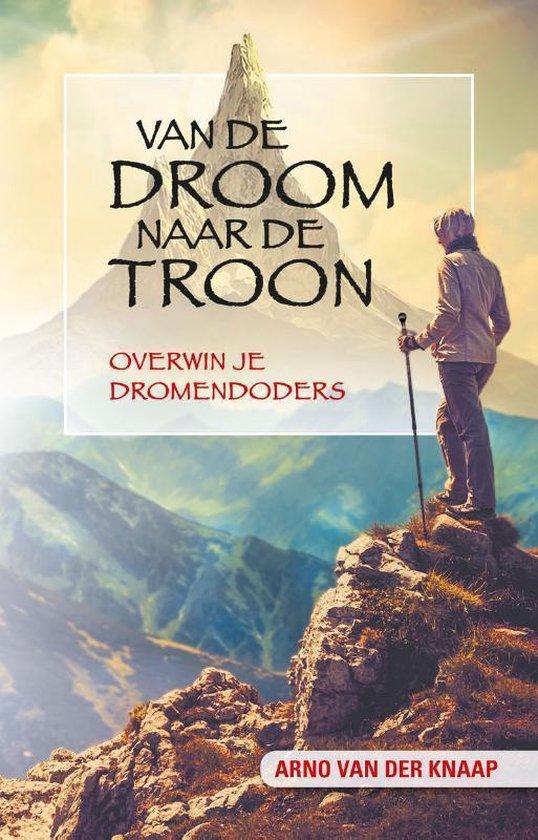 Van de droom naar de troon - Arno van der Knaap |