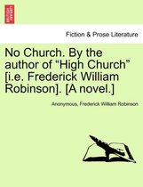 No Church. by the Author of High Church [i.E. Frederick William Robinson]. [a Novel.] Vol. III