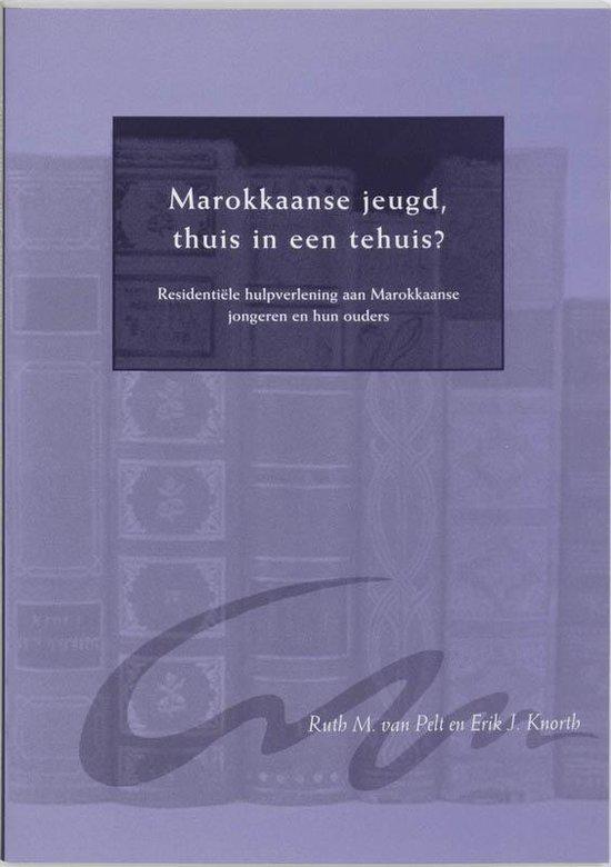 Marokkaanse Jeugd, Thuis In Een Tehuis ? - R.M. van Pelt  
