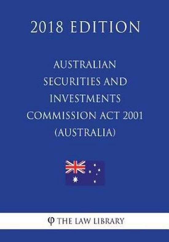 Australian Securities and Investments Commission ACT 2001 (Australia) (2018 Edition)