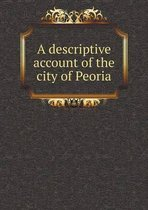 A Descriptive Account of the City of Peoria