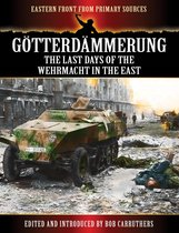 Götterdämmerung - The Last Days of the Wehrmacht in the East