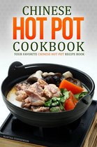 Chinese Hot Pot Cookbook: Your Favorite Chinese Hot Pot Recipe Book