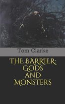 The Barrier: Gods and Monsters