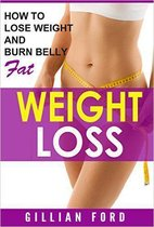 Weight Loss: Lose Weight And Burn Belly Fat