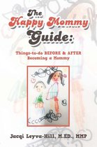 The Happy Mommy Guide: Things-To-Do Before & After Becoming a Mommy