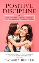 Positive Discipline: 2 In 1: How To Handle Conflicts, Eliminate Tantrums And Raise Confident Children