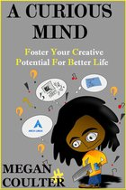 A Curious Mind: Foster Your Creative Potential For Better Life