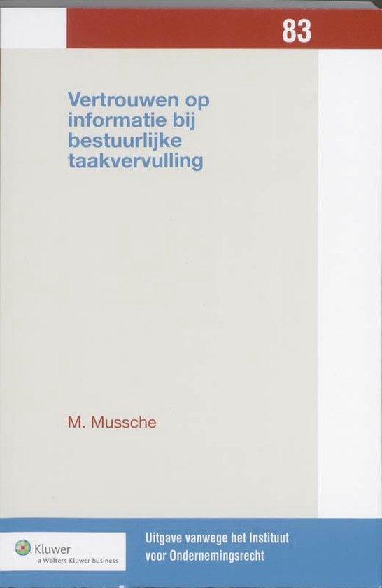 Boek cover Uitgaven vanwege het Instituut voor Ondernemingsrecht, Rijksuniversiteit te Groningen 83 -   Vertrouwen op informatie bij bestuurlijke taakvervulling van M. Mussche (Paperback)