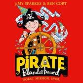 Pirate Blunderbeard: Worst. Mission. Ever. (Pirate Blunderbeard, Book 3)