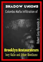 Shadow Unions Colombo Infiltration of Brooklyn Restaurateurs Joey Gallo and Other Hoodlums