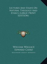 Lectures and Essays on Natural Theology and Ethics