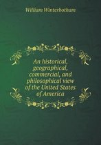 An Historical, Geographical, Commercial, and Philosophical View of the United States of America