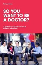 So You Want to be a Doctor? A guide for prospective medical students in Australia