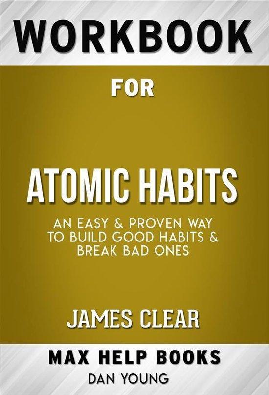Boek cover Workbook for Atomic Habits: An Easy & Proven Way to Build Good Habits & Break Bad Ones by James Clear van Maxhelp Workbooks (Onbekend)
