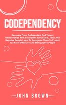 Omslag Codependency: Recovery From Codependent And Violent Relationships With Sociopaths Narcissists, Toxic And Negative People Learn To Recognize Them To Protect You From Offensive And Manipulative People