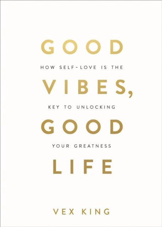 Boek cover Good Vibes, Good Life: How Self-Love Is the Key to Unlocking Your Greatness van Vex King (Paperback)