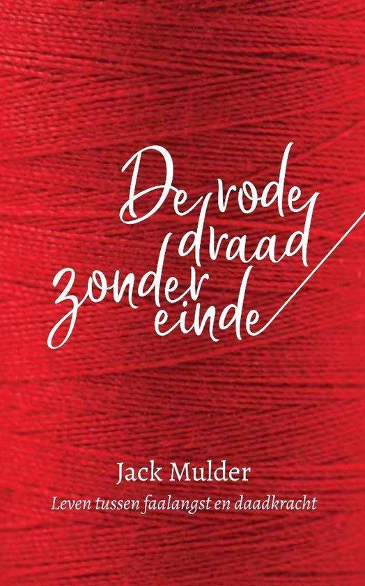 De rode draad zonder einde - leven tussen faalangst en daadkracht - Jack Mulder |