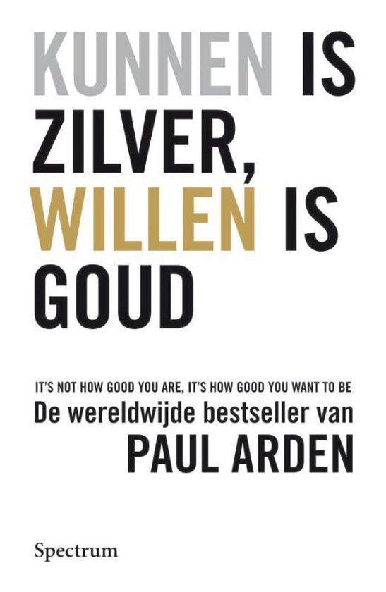 Kunnen is zilver, willen is goud - P. Arden |